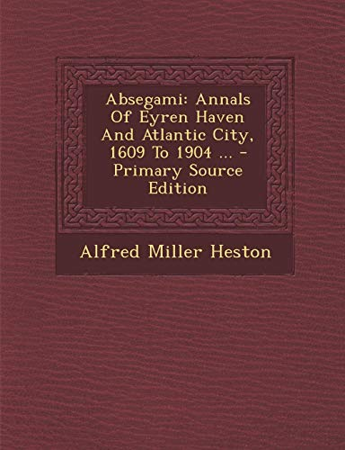 9781293052891: Absegami: Annals Of Eyren Haven And Atlantic City, 1609 To 1904 ...