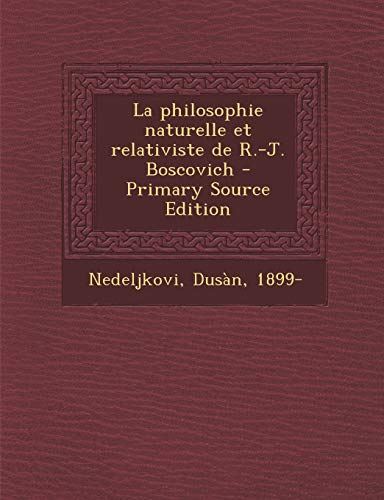 9781293053287: La Philosophie Naturelle Et Relativiste de R.-J. Boscovich - Primary Source Edition