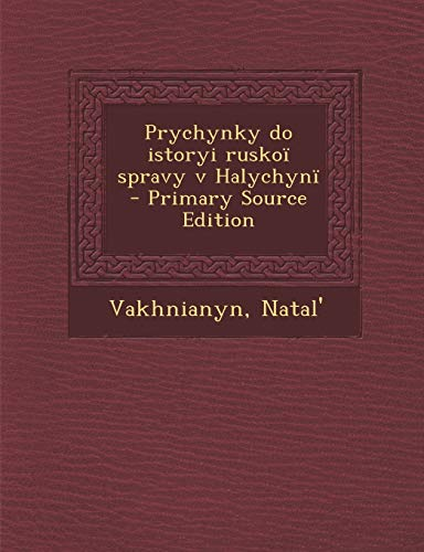 9781293058282: Prychynky do istoryi ruskoï spravy v Halychynï - Primary Source Edition (Ukrainian Edition)