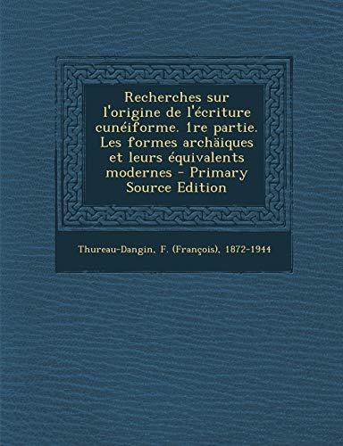 9781293061404: Recherches sur l'origine de l'écriture cunéiforme. 1re partie. Les formes archäiques et leurs équivalents modernes (French Edition)