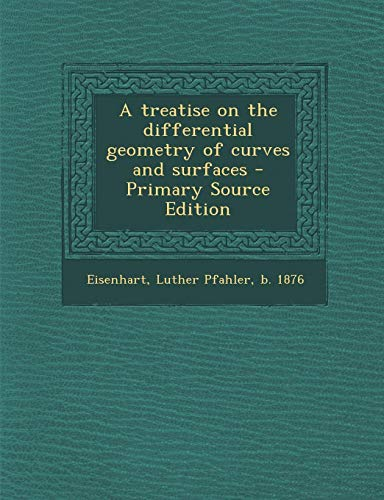 9781293061817: A treatise on the differential geometry of curves and surfaces - Primary Source Edition