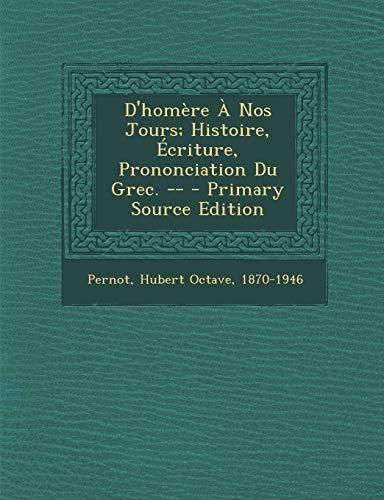 9781293064610: D'Homere a Nos Jours; Histoire, Ecriture, Prononciation Du Grec. --