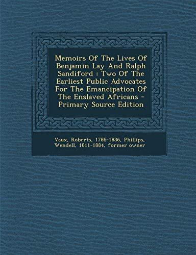 9781293075432: Memoirs Of The Lives Of Benjamin Lay And Ralph Sandiford: Two Of The Earliest Public Advocates For The Emancipation Of The Enslaved Africans - Primary Source Edition
