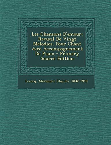 9781293075470: Les Chansons D'amour; Recueil De Vingt Mélodies, Pour Chant Avec Accompagnement De Piano - Primary Source Edition (French Edition)