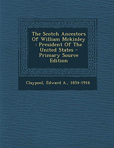 9781293077115: The Scotch Ancestors Of William Mckinley: President Of The United States