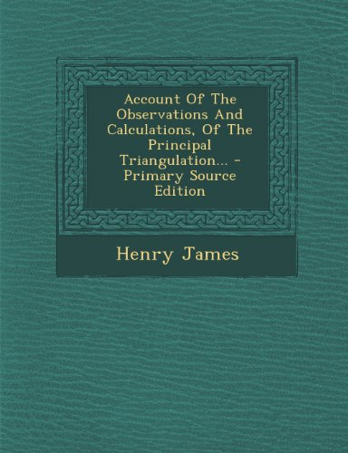 9781293080450: Account Of The Observations And Calculations, Of The Principal Triangulation...