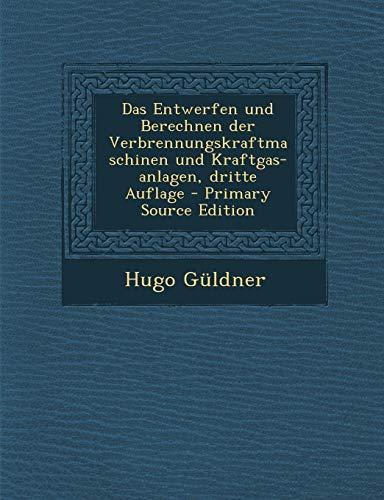 9781293083406: Das Entwerfen und Berechnen der Verbrennungskraftmaschinen und Kraftgas-anlagen, dritte Auflage - Primary Source Edition (German Edition)