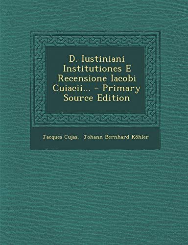 9781293085790: D. Iustiniani Institutiones E Recensione Iacobi Cuiacii...
