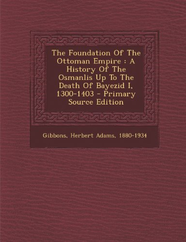 9781293086575: The Foundation Of The Ottoman Empire: A History Of The Osmanlis Up To The Death Of Bayezid I, 1300-1403