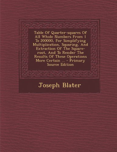 9781293094099: Table Of Quarter-squares Of All Whole Numbers From 1 To 200000, For Simplifying Multiplication, Squaring, And Extraction Of The Square-root, And To ... Results Of These Operations More Certain ...