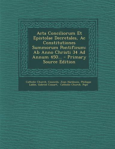 9781293103043: Acta Conciliorum Et Epistolae Decretales, Ac Constitutiones Summorum Pontificum: Ab Anno Christi 34 Ad Annum 450... - Primary Source Edition