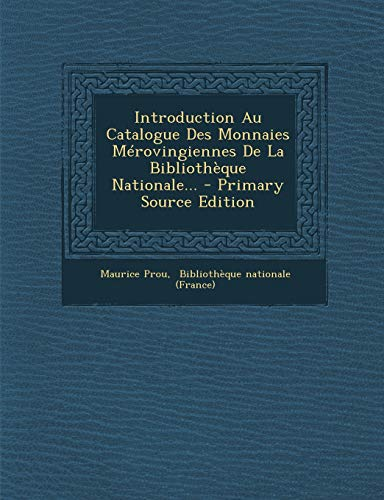 9781293103104: Introduction Au Catalogue Des Monnaies Merovingiennes de La Bibliotheque Nationale...