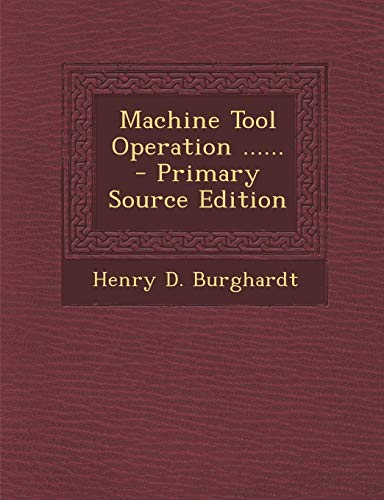 9781293106402: Machine Tool Operation ...... - Primary Source Edition