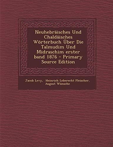 9781293115114: Neuhebraisches Und Chaldaisches Worterbuch Uber Die Talmudim Und Midraschim Erster Band 1876 - Primary Source Edition