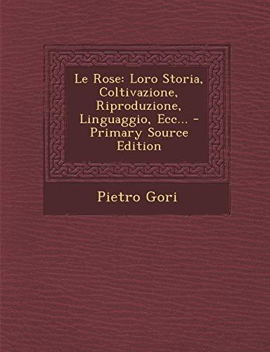 9781293117163: Le Rose: Loro Storia, Coltivazione, Riproduzione, Linguaggio, Ecc...