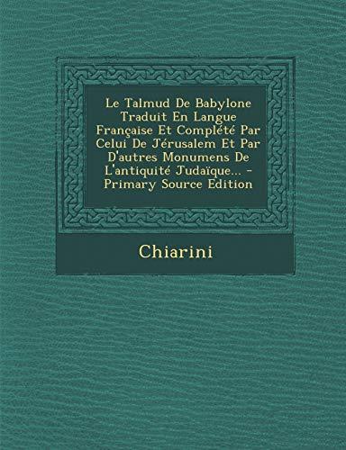 9781293119471: Le Talmud De Babylone Traduit En Langue Française Et Complété Par Celui De Jérusalem Et Par D'autres Monumens De L'antiquité Judaïque... (French Edition)