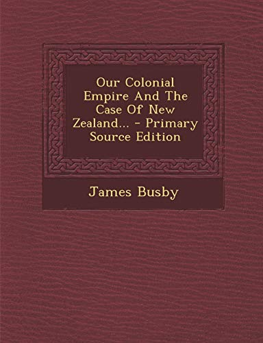 9781293122914: Our Colonial Empire and the Case of New Zealand... - Primary Source Edition