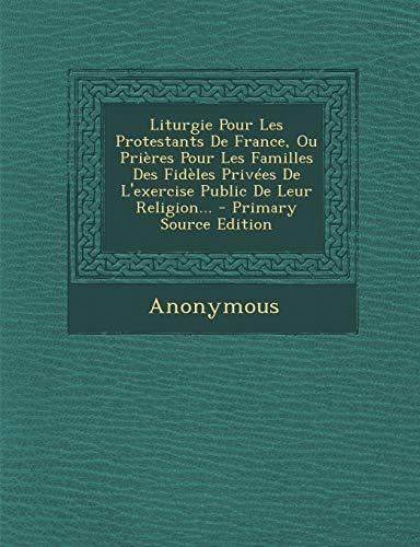 9781293124253: Liturgie Pour Les Protestants de France, Ou Prieres Pour Les Familles Des Fideles Privees de L'Exercise Public de Leur Religion...