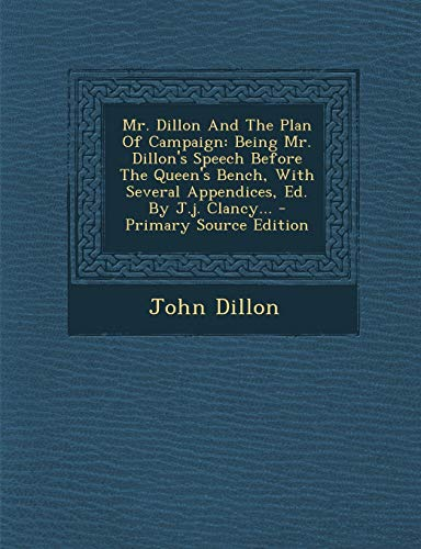 9781293125205: Mr. Dillon And The Plan Of Campaign: Being Mr. Dillon's Speech Before The Queen's Bench, With Several Appendices, Ed. By J.j. Clancy...