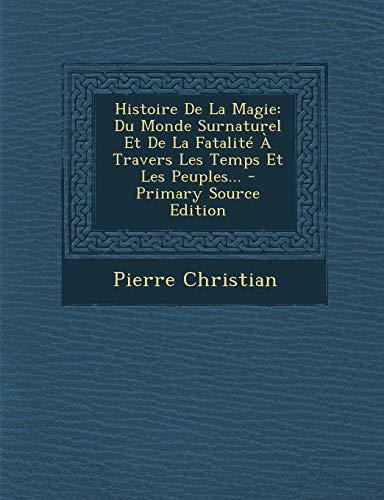 9781293125496: Histoire De La Magie: Du Monde Surnaturel Et De La Fatalité À Travers Les Temps Et Les Peuples... (French Edition)