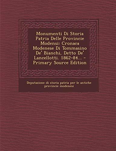 9781293126691: Monumenti Di Storia Patria Delle Provincie Modensi: Cronaca Modenese Di Tommasino de' Bianchi, Detto de' Lancellotti. 1862-84...