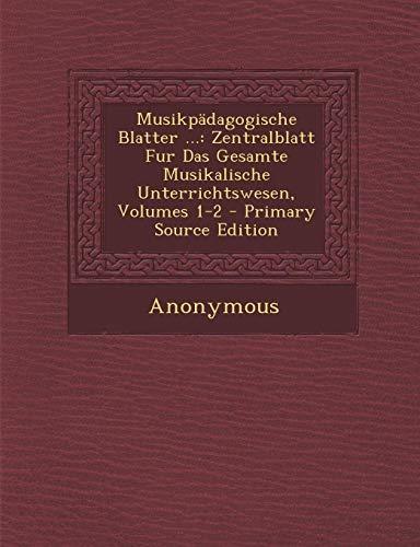9781293133408: Musikpädagogische Blatter ...: Zentralblatt Fur Das Gesamte Musikalische Unterrichtswesen, Volumes 1-2 - Primary Source Edition
