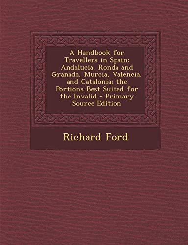 9781293136669: A Handbook for Travellers in Spain: Andalucia, Ronda and Granada, Murcia, Valencia, and Catalonia; The Portions Best Suited for the Invalid - Primary Source Edition