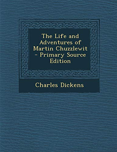 9781293143346: The Life and Adventures of Martin Chuzzlewit - Primary Source Edition