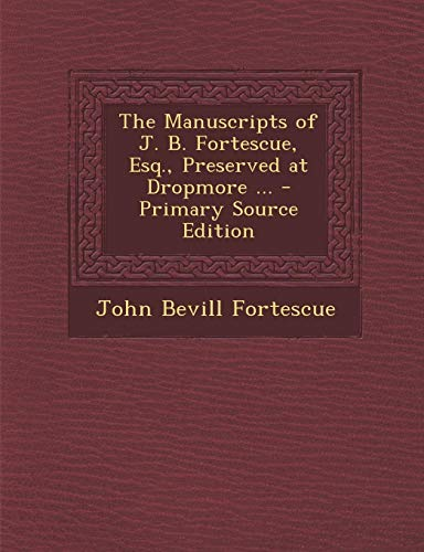 9781293147412: The Manuscripts of J. B. Fortescue, Esq., Preserved at Dropmore ... - Primary Source Edition