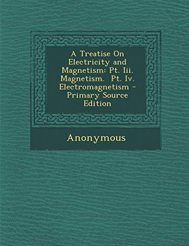 A Treatise On Electricity and Magnetism: Pt.