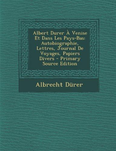 9781293169292: Albert Durer À Venise Et Dans Les Pays-Bas: Autobiographie, Lettres, Journal De Voyages, Papiers Divers (French Edition)