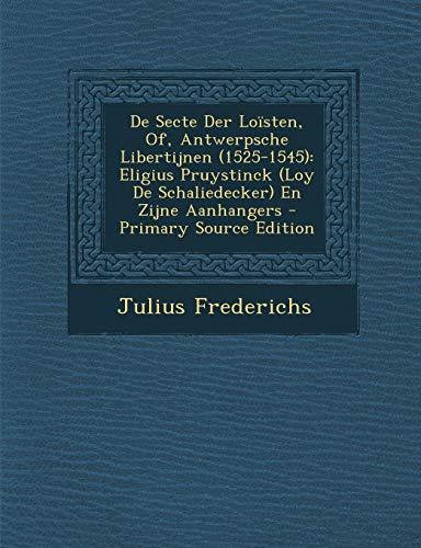 9781293171141: De Secte Der Loïsten, Of, Antwerpsche Libertijnen (1525-1545): Eligius Pruystinck (Loy De Schaliedecker) En Zijne Aanhangers (Dutch Edition)