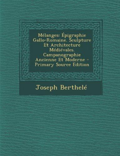 9781293173312: Melanges: Epigraphie Gallo-Romaine. Sculpture Et Architecture Medievales. Campanographie Ancienne Et Moderne - Primary Source Ed