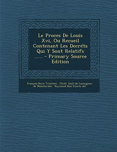 9781293182277: Le Proces de Louis XVI, Ou Recueil Contenant Les Decrets Qui y Sont Relatifs ......