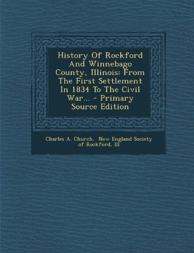 9781293184479: History Of Rockford And Winnebago County, Illinois: From The First Settlement In 1834 To The Civil War... - Primary Source Edition