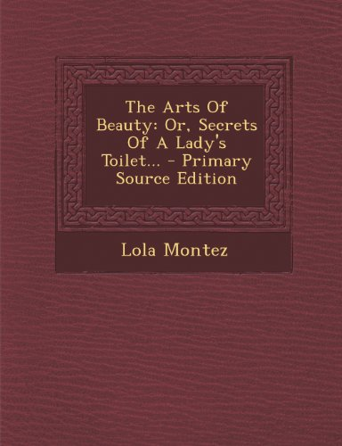 9781293188200: The Arts Of Beauty: Or, Secrets Of A Lady's Toilet...
