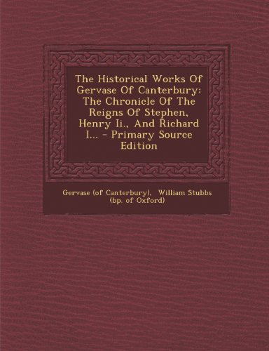 9781293188866: The Historical Works Of Gervase Of Canterbury: The Chronicle Of The Reigns Of Stephen, Henry Ii., And Richard I...