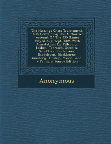 9781293191415: The Hastings Chess Tournament, 1895: Containing The Authorised Account Of The 230 Games Played Aug.-sept. 1895 With Annotations By Pillsbury, Lasker, ... Blackburne, Gunsberg, Tinsley, Mason, And...