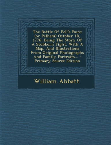 9781293191637: The Battle Of Pell's Point (or Pelham) October 18, 1776: Being The Story Of A Stubborn Fight. With A Map, And Illustrations From Original Photographs And Family Portraits...