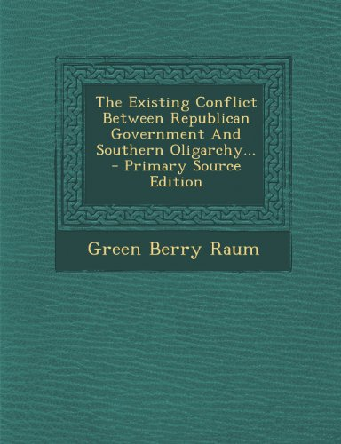 9781293192887: The Existing Conflict Between Republican Government And Southern Oligarchy... - Primary Source Edition