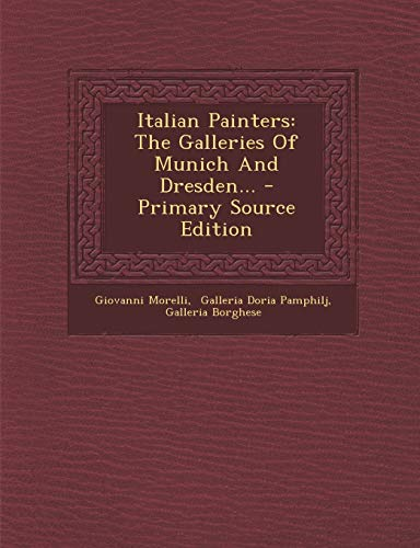9781293197554: Italian Painters: The Galleries Of Munich And Dresden... - Primary Source Edition