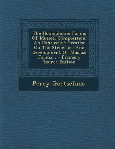 9781293198063: The Homophonic Forms Of Musical Composition: An Exhaustive Treatise On The Structure And Development Of Musical Forms...