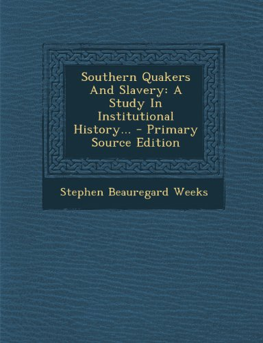 9781293198384: Southern Quakers And Slavery: A Study In Institutional History... - Primary Source Edition