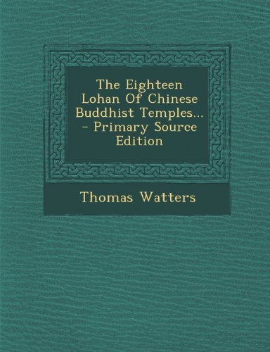 9781293198971: The Eighteen Lohan of Chinese Buddhist Temples... - Primary Source Edition