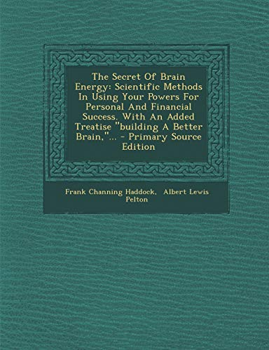 9781293202685: The Secret Of Brain Energy: Scientific Methods In Using Your Powers For Personal And Financial Success. With An Added Treatise