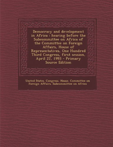 9781293229156: Democracy and development in Africa: hearing before the Subcommittee on Africa of the Committee on Foreign Affairs, House of Representatives, One Hundred Third Congress, first session, April 22, 1993