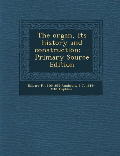 9781293233115: The organ, its history and construction; - Primary Source Edition