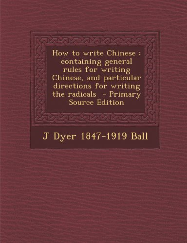 9781293233269: How to write Chinese: containing general rules for writing Chinese, and particular directions for writing the radicals