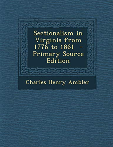 9781293233856: Sectionalism in Virginia from 1776 to 1861 - Primary Source Edition