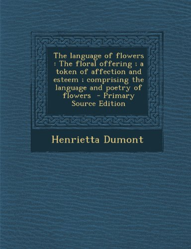 9781293234945: The language of flowers: The floral offering ; a token of affection and esteem ; comprising the language and poetry of flowers